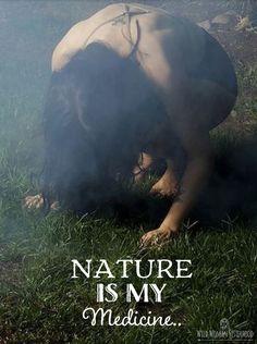 Nature is my Medicine ༺♡༻ WILD WOMAN SISTERHOOD™ #wildwomansisterhood #wildmedicine #rewild