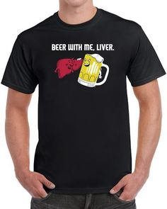 Beer With Me Liver T- shirt This t-shirt is Made To Order, one by one printed so we can control the quality. Funny Shirts For Men, Funny Tees, Funny Tshirts, Funny Humor, International Beer Day, Woodworking Software, Men Online, Tee Design, Fabric Design
