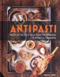 Antipasti - Receitas Fáceis e Deliciosas de Entradas e Petiscos Italianos