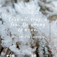 Love all, trust a few. Do wrong to none. Shakespeare Quotes, William Shakespeare, Twelfth Night, Trust, Life Quotes, Place Card Holders, Love, Quotes Of Shakespeare, Quote Life