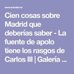 Cien cosas sobre Madrid que deberías saber - La fuente de apolo tiene los rasgos de Carlos III | Galería de fotos 18 de 101 | Traveler