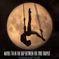 Quote Quotes Quoted Quotation Quotations maybe i'm in the gap between two trapze song lyric