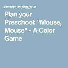 "Plan your Preschool: ""Mouse, Mouse"" - A Color Game"