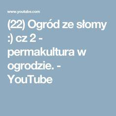 (22) Ogród ze słomy :) cz 2 - permakultura w ogrodzie. - YouTube