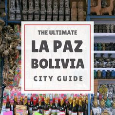 Our Ultimate City Guide to the city of La Paz, Bolivia --- The Borderless Project