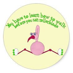 #Rollerblading #Flamingo Stickers - You have to learn to #walk before you can #rollerblade