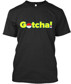 Pokemon Go Edition T-Shirt: Gotcha!