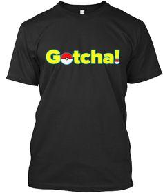 Pokemon Go Edition T-Shirt: Gotcha!