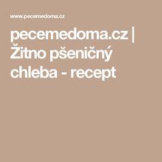 pecemedoma.cz   Žitno pšeničný chleba - recept