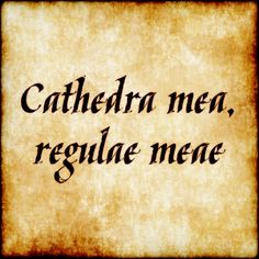 Cathedra mea, regulae meae - My chair, my rules. #latin #phrase #quote #quotes - Follow us at facebook.com/LatinQuotesPhrases