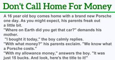 """A 16 year old boy comes home with a brand new Porsche one day. As you might expect, his parents freak out a little bit. """"Where on Earth did you get that New Porsche, Freak Out, 16 Year Old, Old Boys, You Got This, Parents, Earth, Day, English Language"""