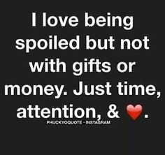 Yes!! Everyday you give me time, attention and your love 💖 sometimes gifts but the best is our time together 💖