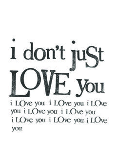And this hardly begins to tell you just how much I LOVE YOU!!! I want to shout it from the rooftops my love...as you have said in the past!!! I LOVE YOU SWEETHEART..NOW & FOR ALL ETERNITY!!! <3  <3  <3