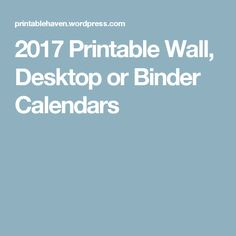 2017 Printable Wall, Desktop or Binder Calendars
