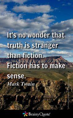 It's no wonder that truth is stranger than fiction. Fiction has to make sense. - Mark Twain