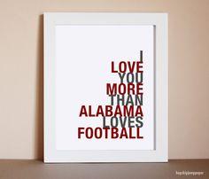 Alabama Football Art, I Love You More Than Alabama Loves Football, Choose Colors/Text, Unframed, on Etsy