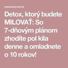 Detox, ktorý budete MILOVAŤ: So 7-dňovým plánom zhodíte pol kila denne a omladnete o 10 rokov! Detox, Health, Health Care, Healthy, Salud