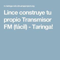 Lince construye tu propio Transmisor FM (fácil) - Taringa!