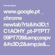www.google.pt _ chrome newtab?rlz=1C1AOHY_pt-PTPT709PT709&espv=2&ie=UTF-8