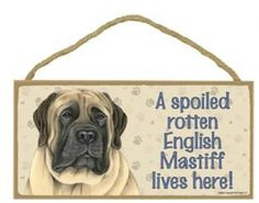 """""""A Spoiled Rotten English Mastiff Lives Here"""" Wooden Signs"""
