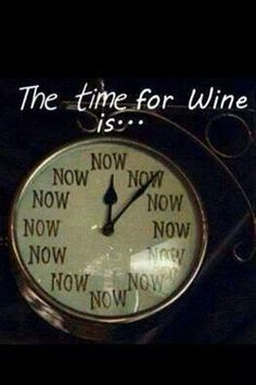 the time for wine...