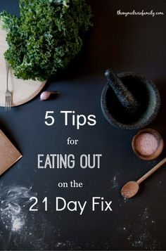 5 Tips for Eating Out on the 21 Day Fix in order to keep your healthy life style intact.