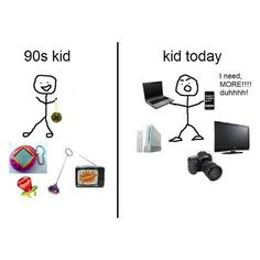 90's kids versus today's kids.