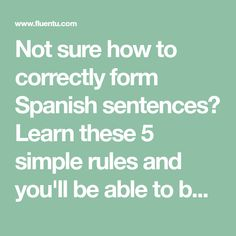 Not sure how to correctly form Spanish sentences? Learn these 5 simple rules and you'll be able to build basic Spanish sentences!