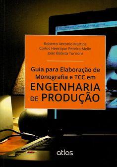 MARTINS, Roberto Antonio; MELLO, Carlos Henrique Pereira; TURRIONI, João Batista. Guia para elaboração de monografia e TCC em engenharia de produção. São Paulo: Atlas, 2014. ix, 211 p. Inclui bibliografia (ao final de cada capítulo); il. tab. quad.; 24x17x1cm. ISBN 9788522483730.  Palavras-chave: PESQUISA/Metodologia; TRABALHOS CIENTIFICOS/Metodologia; TRABALHOS CIENTIFICOS/Normas; ENGENHARIA DE PRODUCAO/Monografias.  CDU 001.81 / M386g / 2014