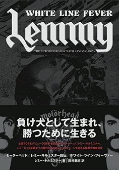 Motorhead. Lemmy, White Line Fever.  in a Japanized version. レミー・キルミスター自伝 ホワイト・ライン・フィーヴァー   http://www.amazon.co.jp/dp/4907929064/ref=cm_sw_r_pi_dp_Aty.ub1W290S7