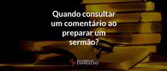 JESUS CRISTO, A ÚNICA ESPERANÇA: Quando consultar um comentário ao preparar um serm...