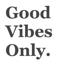 Good vibes only :)