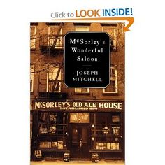 McSorley's Wonderful Saloon by Joseph Mitchell; kind of want to read this after I heard Logan Huntsberger reference it.