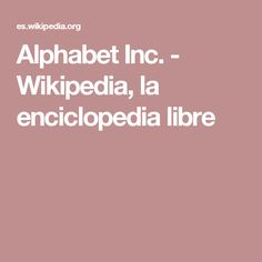 Alphabet Inc. - Wikipedia, la enciclopedia libre