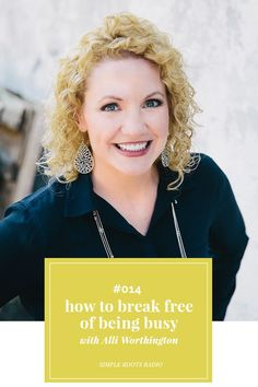 Episode #014: How to Break Free of Being Busy with Alli Worthington