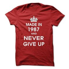 Made in 1987 and Never Give Up #1987 #tshirts #birthday #gift #ideas #Popular #Everything #Videos #Shop #Animals #pets #Architecture #Art #Cars #motorcycles #Celebrities #DIY #crafts #Design #Education #Entertainment #Food #drink #Gardening #Geek #Hair #beauty #Health #fitness #History #Holidays #events #Home decor #Humor #Illustrations #posters #Kids #parenting #Men #Outdoors #Photography #Products #Quotes #Science #nature #Sports #Tattoos #Technology #Travel #Weddings #Women