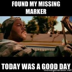 Found my missing marker. Today was a good day.