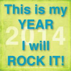 Will 2014 be YOUR year?  Let's ROCK it together! #inspiration #quote #creativebiz www.cbizshool.com