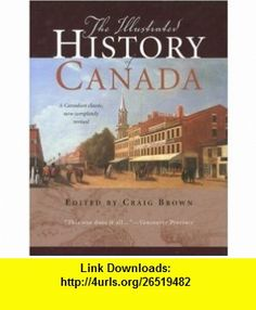 The Illustrated History of Canada (9781552639207) Craig Brown , ISBN-10: 1552639207  , ISBN-13: 978-1552639207 ,  , tutorials , pdf , ebook , torrent , downloads , rapidshare , filesonic , hotfile , megaupload , fileserve
