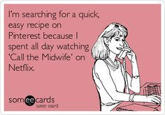 I'm searching for a quick, easy recipe on Pinterest because I spent all day watching 'Call the Midwife' on Netflix.