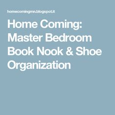 Home Coming: Master Bedroom Book Nook & Shoe Organization