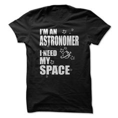 I'm An Astronomer I Need My Space T Shirts, Hoodies. Check price ==► https://www.sunfrog.com/Funny/Im-An-Astronomer-I-Need-My-Space-Tshirt.html?41382
