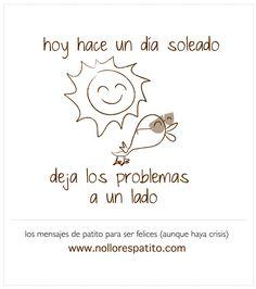 hoy hace un día soleado, deja los problemas a un lado