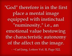 God therefore is in the first place a mental image equipped with instinctual numinosity, i.e., an emotional value bestowing the characteristic autonomy of the affect on the image.