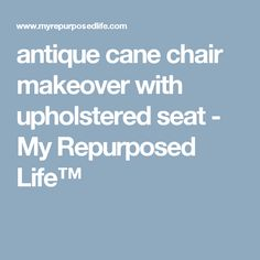 antique cane chair makeover with upholstered seat - My Repurposed Life™