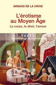 L'érotisme au Moyen-Age : Le corps, le désir, l'amour de Arnaud de La Croix, http://www.amazon.fr/dp/B00BK1LFM0/ref=cm_sw_r_pi_dp_jpvXsb0RX25X1/277-8475432-4620463