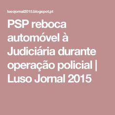 PSP reboca automóvel à Judiciária durante operação policial | Luso Jornal 2015