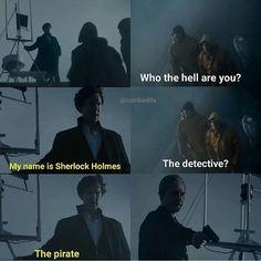 """My name is Sherlock Holmes. The pirate"" - #Sherlock and John"