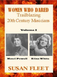 Free Kindle Book For A Limited Time : Women Who Dared: Trailblazing 20th Century Musicians - Violinist Maud Powell  was the first instrumental soloist to record for RCA Victor in 1904. Trumpeter Edna White gave the first trumpet recital in Carnegie Hall in 1949. They overcame the gender bias women faced in the male-dominated 20th Century music world. At a time when most women stayed home to raise children, they thrilled millions with their performances. Maud defied her mother to marry the ma...