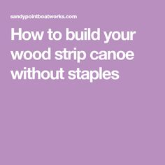 How to build your wood strip canoe without staples